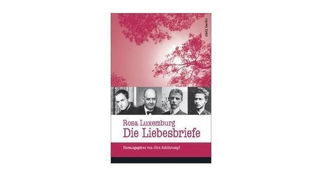 Rosa Luxemburg. Die Liebesbriefe.