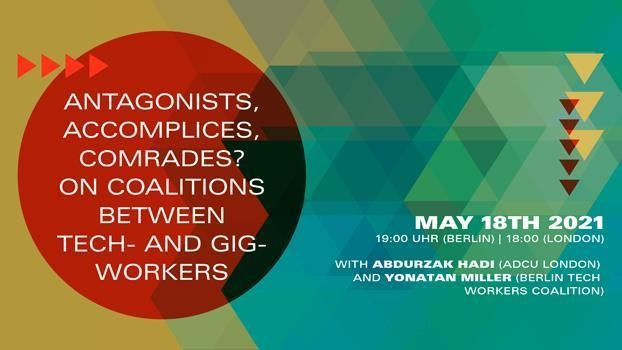 """Banner image with: """"Antagonists, Accomplices, Comrades? - Coalitions between Tech and Gig Workers"""" on May 18th, 2021 (19:00 CET)"""