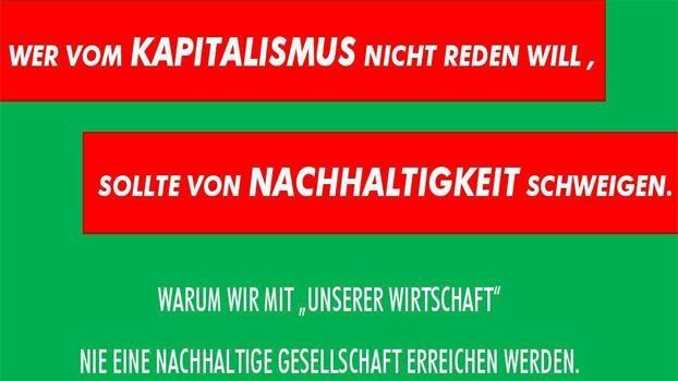 Wer vom Kapitalismus nicht reden will, soll von Nachhaltigkeit schweigen!