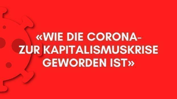 Wie die Corona- zur Kapitalismuskrise geworden ist - Entwicklung, politische Reaktionen und linke Perspektiven
