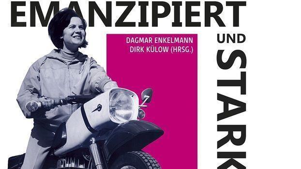 Emanzipiert und stark – Frauen aus der DDR