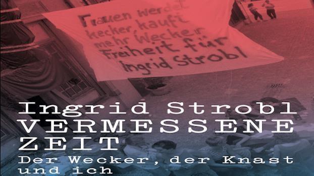 """Ingrid Strobl, """"Vermessene Zeit. Der Wecker, der Knast und ich"""" (1)"""