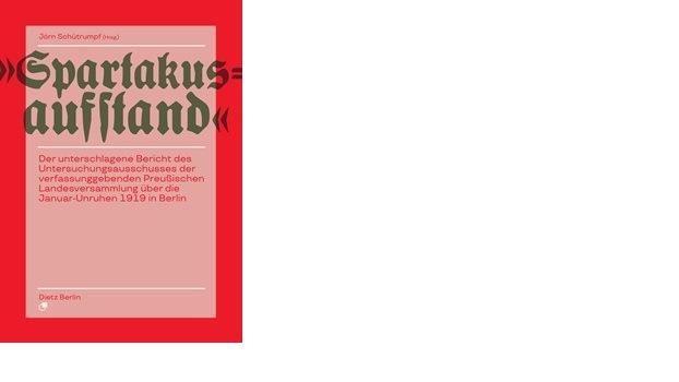 »Spartakusaufstand« Der unterschlagene Bericht des Untersuchungsausschusses
