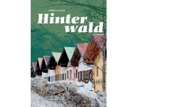 Lissbeth Lutter: Hinterwald. Hier riecht es nach Tod. Ein hinterwäldlerischer Alpen-Krimi