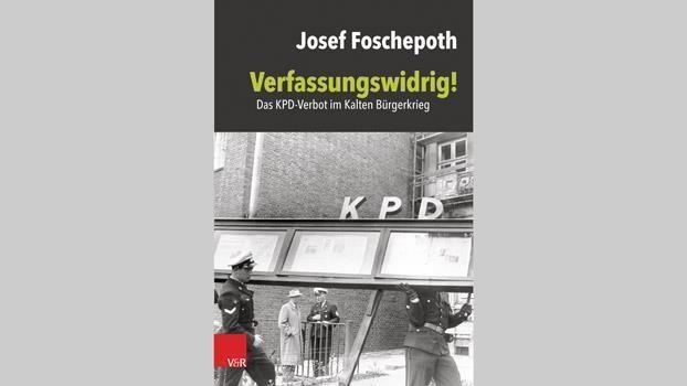 «Verfassungswidrig! Das KPD-Verbot im Kalten Bürgerkrieg»