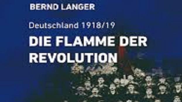Die Flamme der Revolution: Deutschland 1918/19