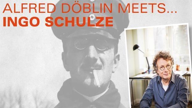 Alfred Döblin meets… Ingo Schulze