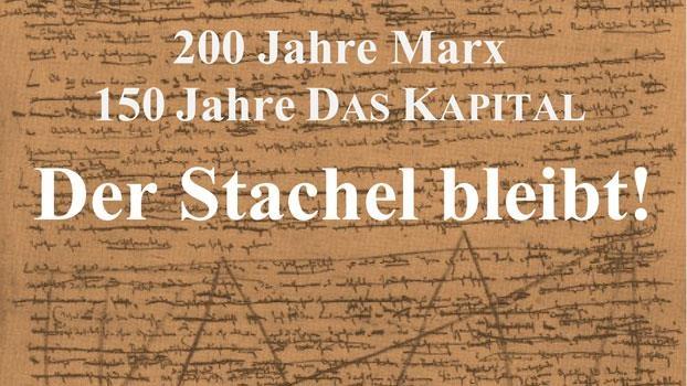 200 Jahre Marx, 150 Jahre Das Kapital – Der Stachel bleibt!