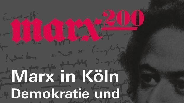 Marx200: Karl Marx in Köln – Demokratie und Sozialismus