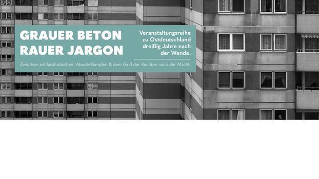 Grauer Beton, rauer Jargon. Ostdeutschland 30 Jahre nach der Wende.
