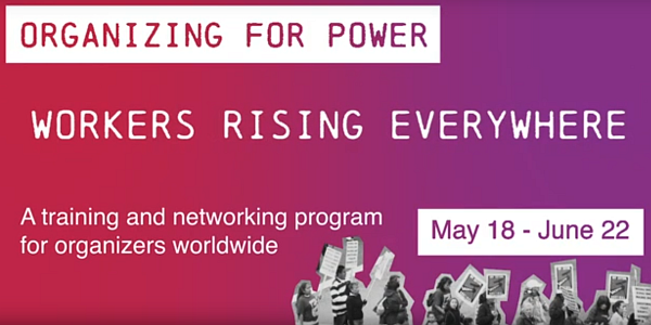 Organizing for Power: Workers Rising Everywhere | 18. Mai bis 22. Juni