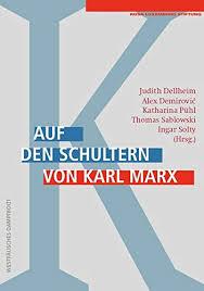 Auf den Schultern von Karl Marx. Ein breiter Überblick zum Stand der gegenwärtigen Marx-Debatte